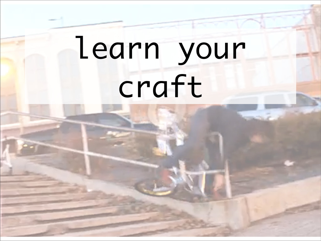 learn your craft
