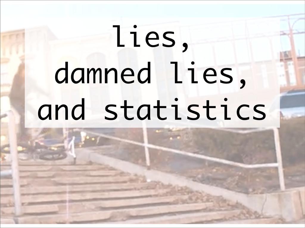 lies, damned lies, and statistics