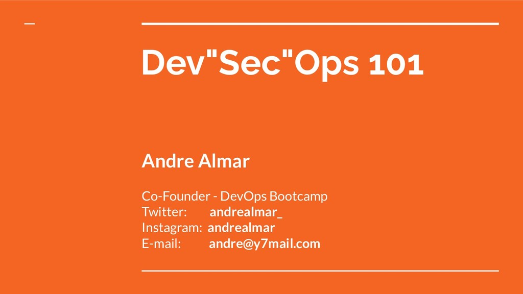 "Dev""Sec""Ops 101 Andre Almar Co-Founder - DevOps..."