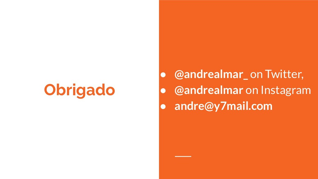 Obrigado ● @andrealmar_ on Twitter, ● @andrealm...