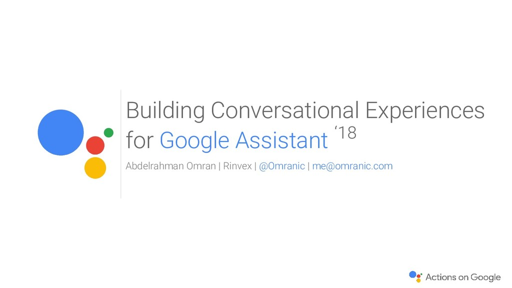Building Conversational Experiences for Google ...