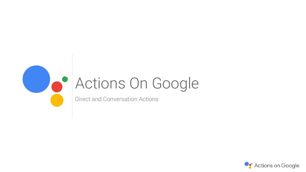 Actions On Google Direct and Conversation Actio...