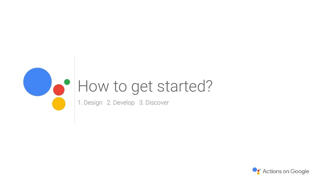 How to get started? 1. Design 2. Develop 3. Dis...