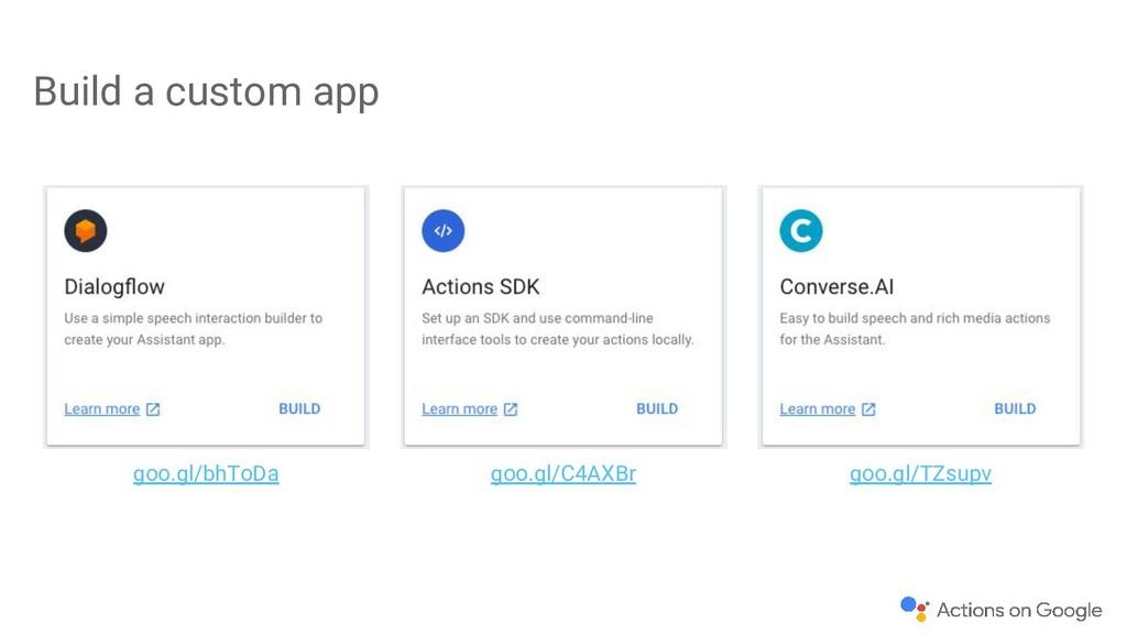 Build a custom app goo.gl/bhToDa goo.gl/TZsupv ...