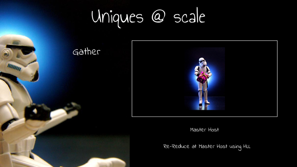 Uniques @ scale Master Host Gather Re-Reduce at...