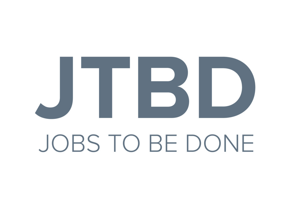 JTBD JOBS TO BE DONE