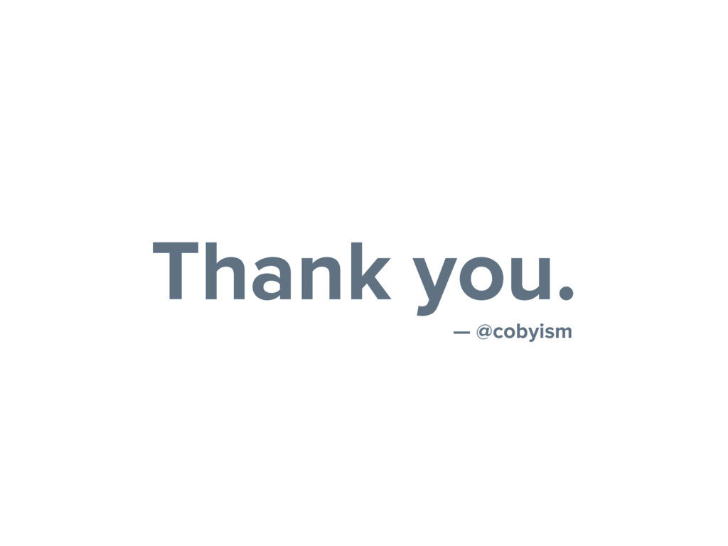 Thank you. — @cobyism