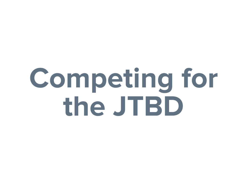 Competing for the JTBD