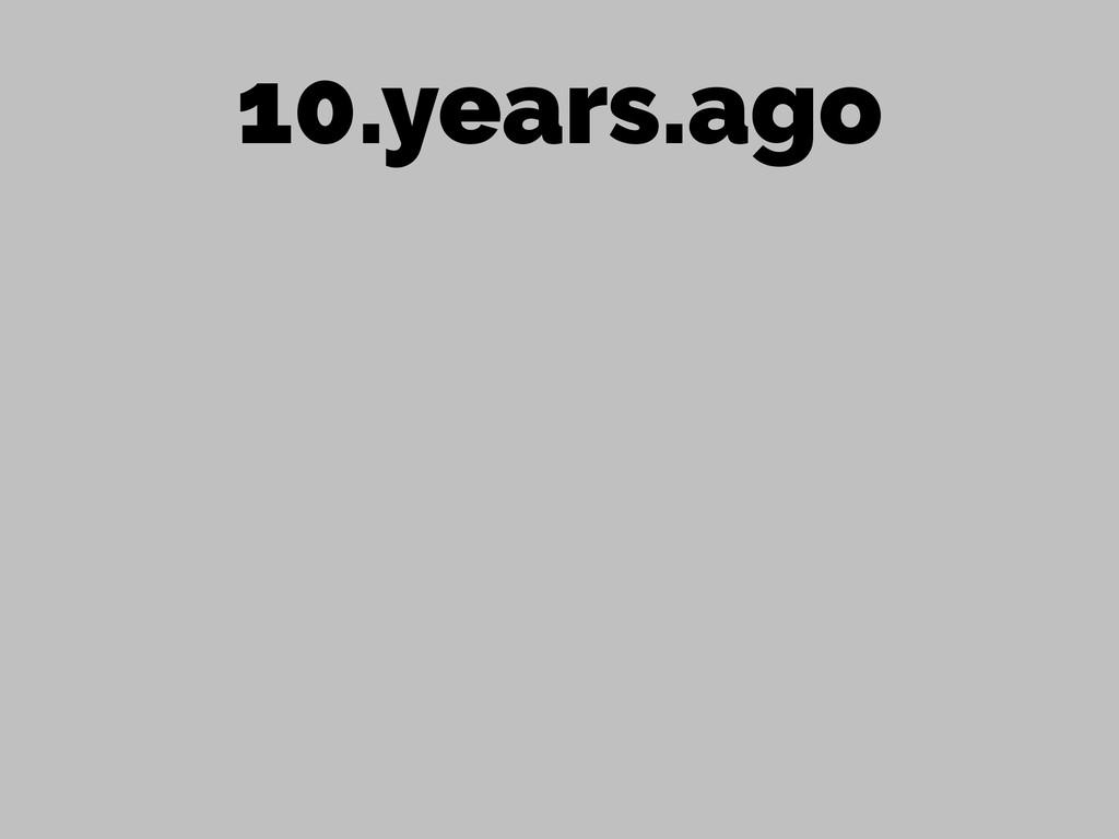 10.years.ago