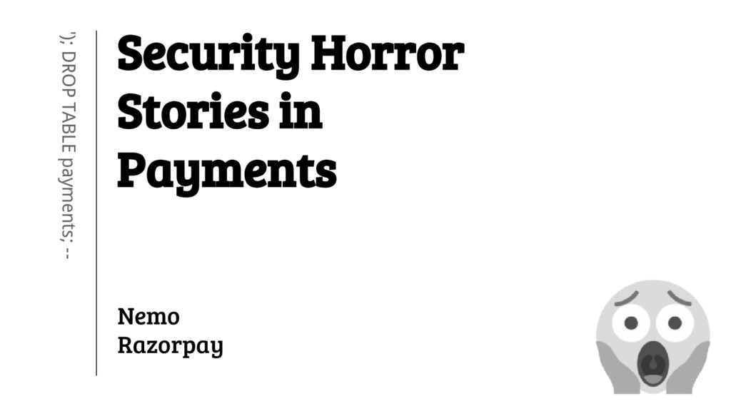 Security Horror Stories in Payments '); DROP TA...