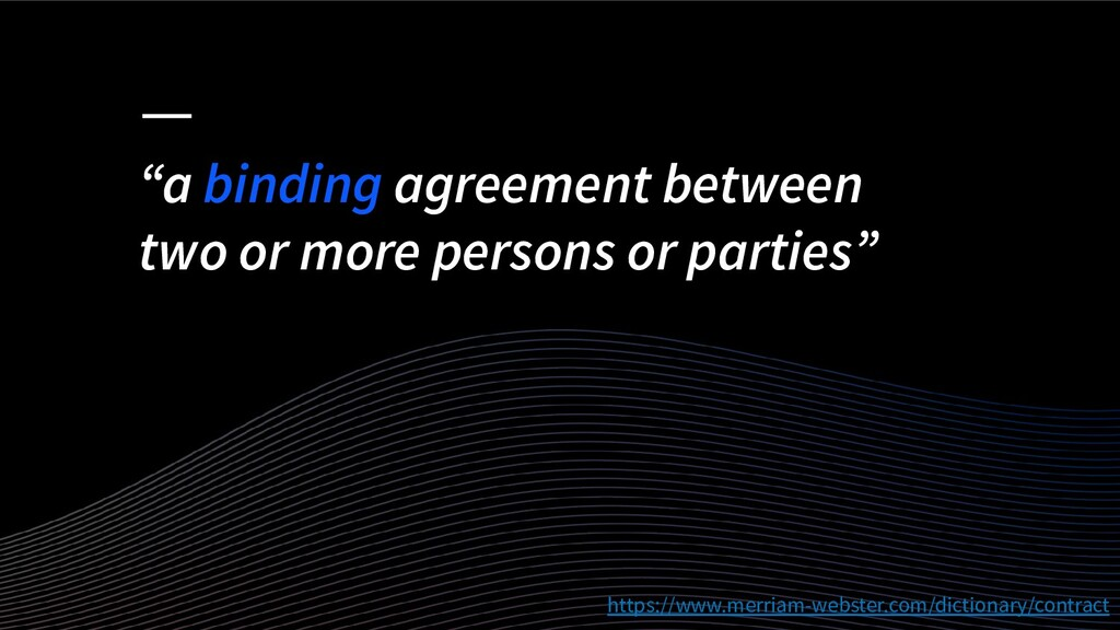 """""""a binding agreement between two or more person..."""