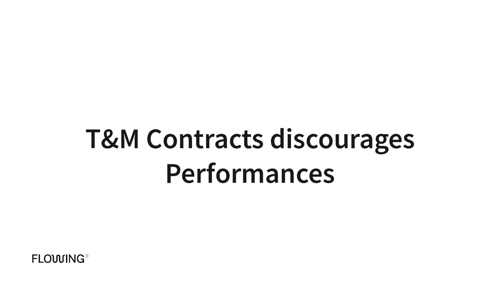 T&M Contracts discourages Performances