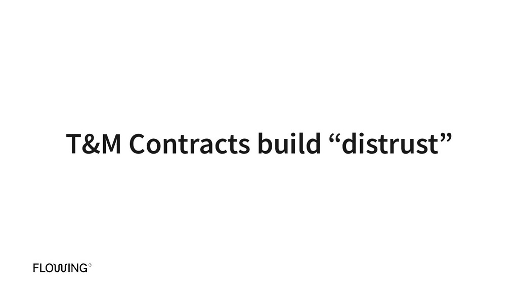 "T&M Contracts build ""distrust"""