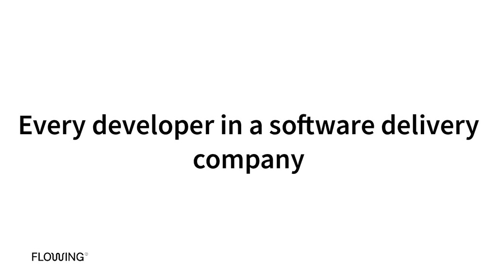 Every developer in a software delivery company