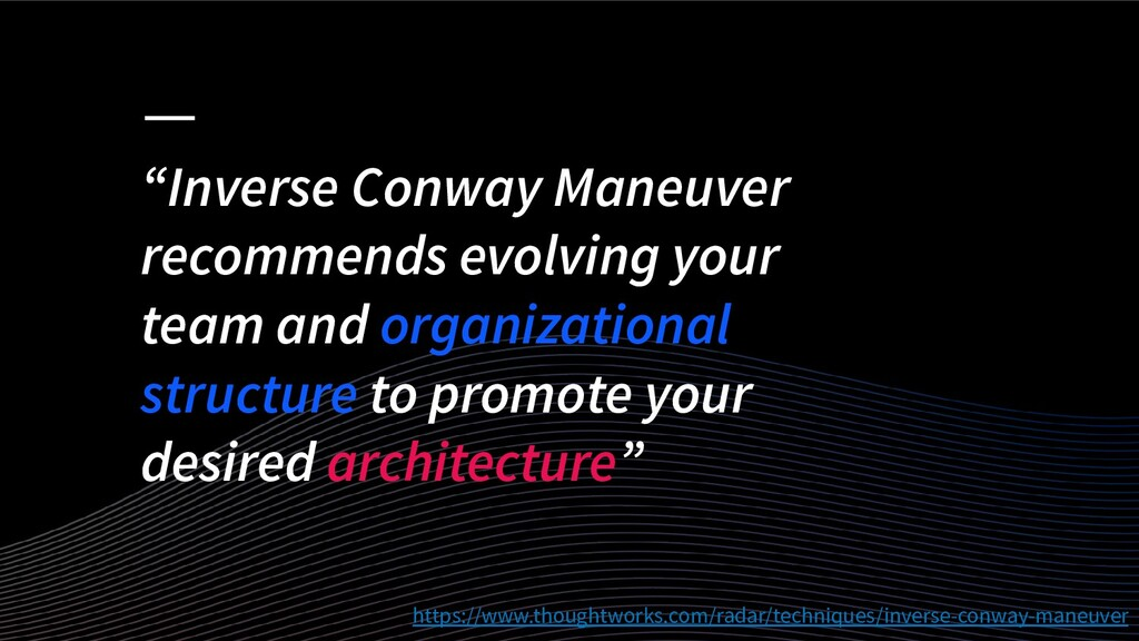 """Inverse Conway Maneuver recommends evolving yo..."
