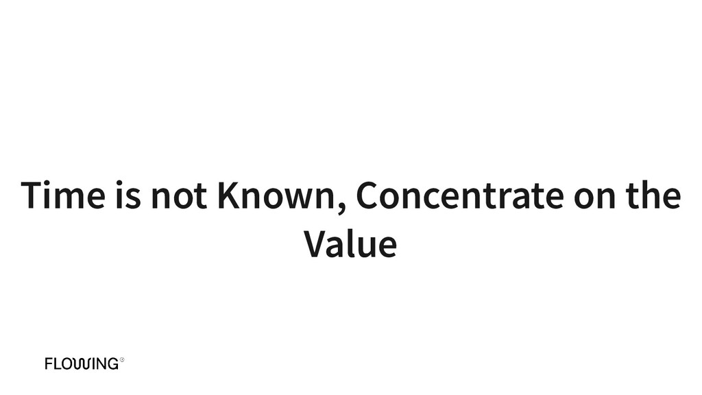 Time is not Known, Concentrate on the Value