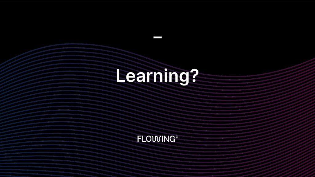 Learning? _