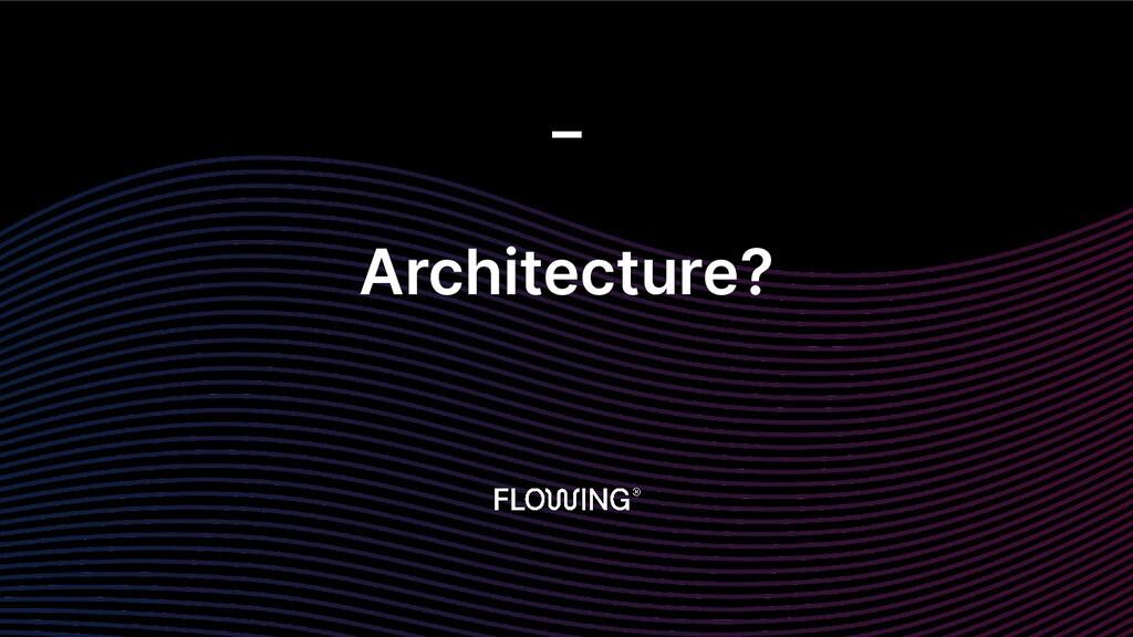 Architecture? _