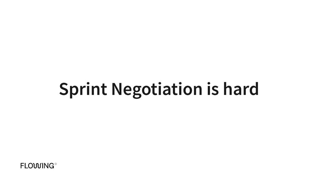 Sprint Negotiation is hard