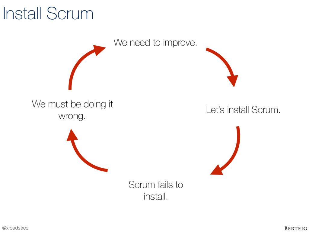 @xroadstree Install Scrum We need to improve. L...