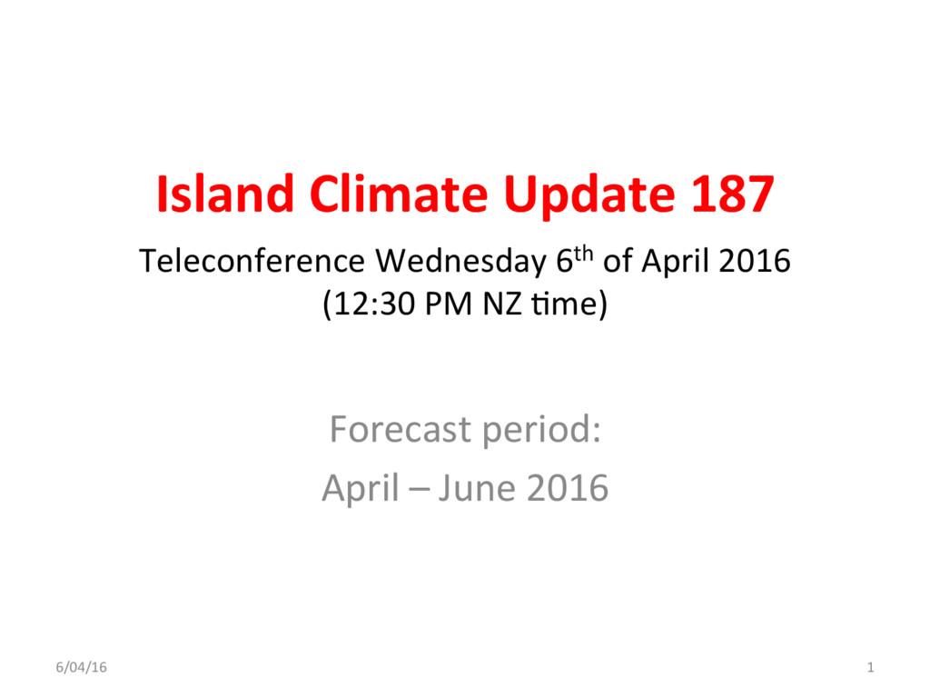 Island Climate Update 187 Forecast period: Apri...
