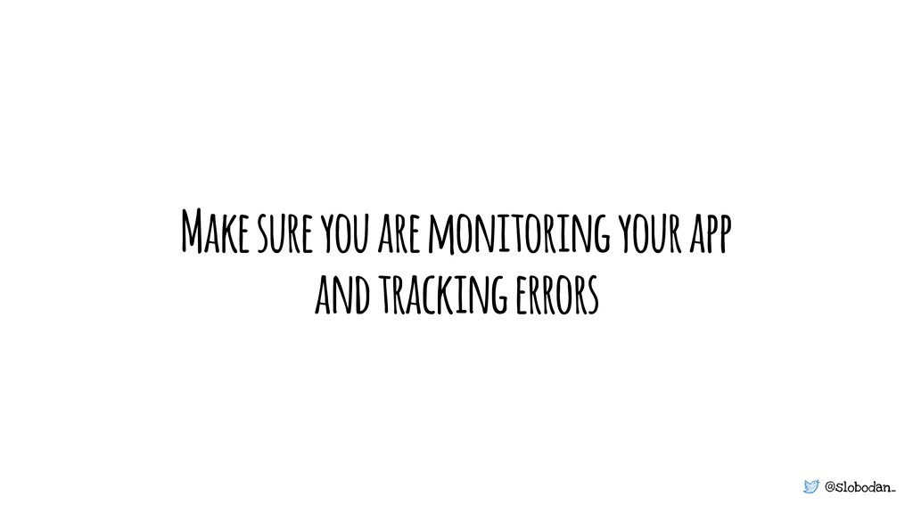 @slobodan_ Make sure you are monitoring your ap...