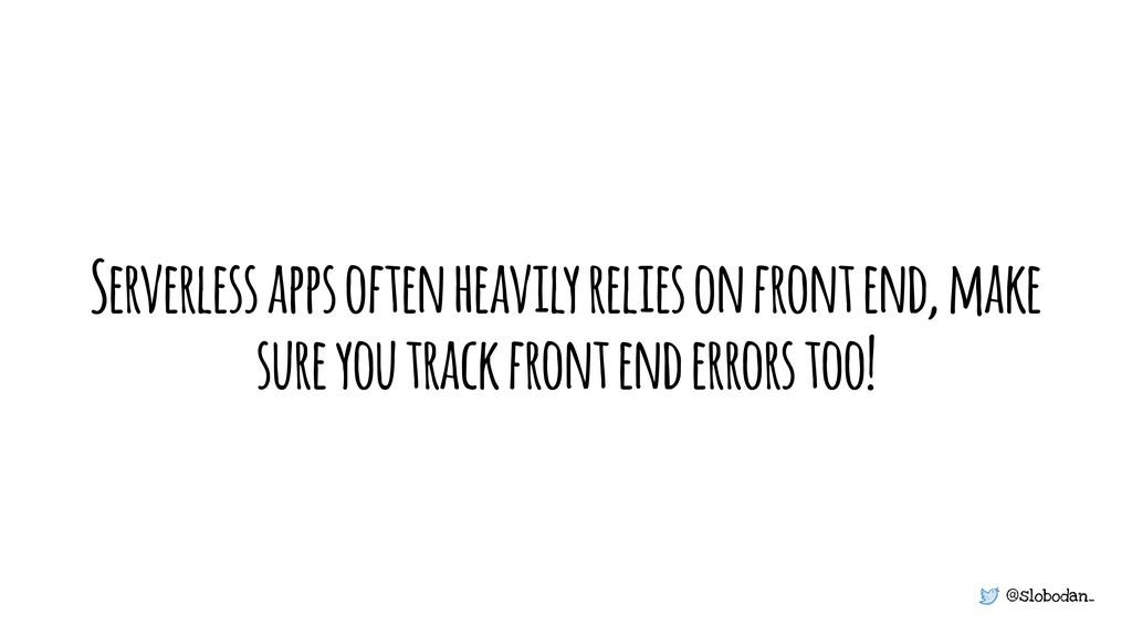 @slobodan_ Serverless apps often heavily relies...