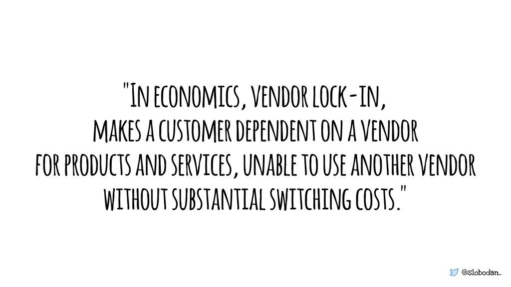 """@slobodan_ """"In economics, vendor lock-in, makes..."""