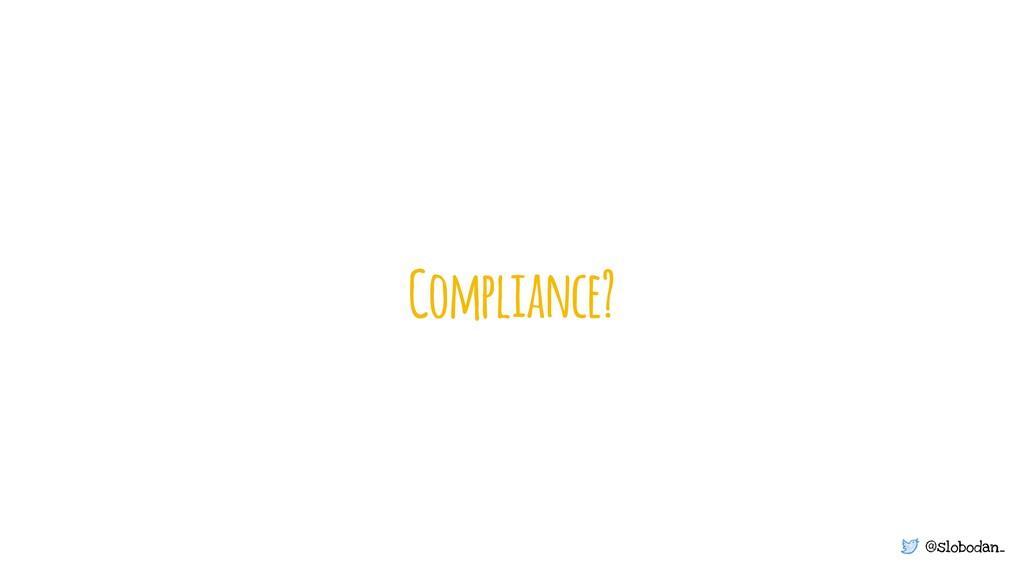 @slobodan_ Compliance?