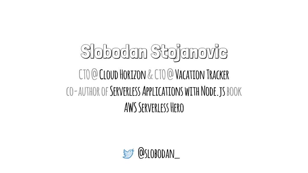 Slobodan Stojanovic CTO @ Cloud Horizon & CTO @...