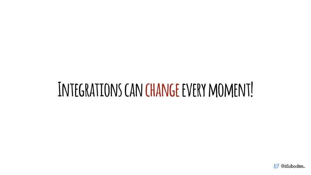 @slobodan_ Integrations can change every moment!