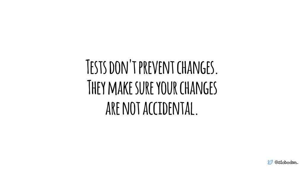 @slobodan_ Tests don't prevent changes. They ma...