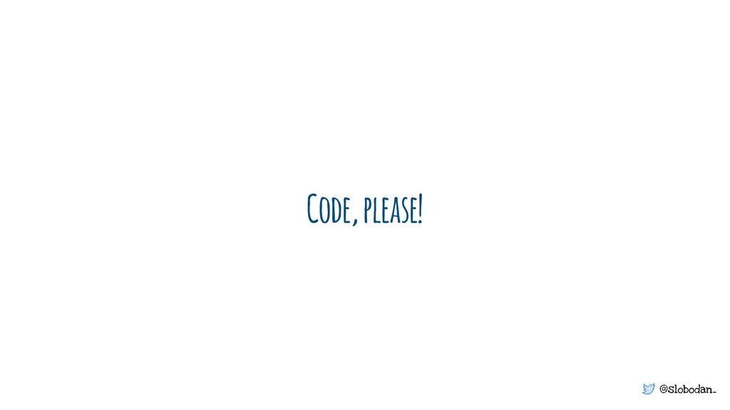@slobodan_ Code, please!
