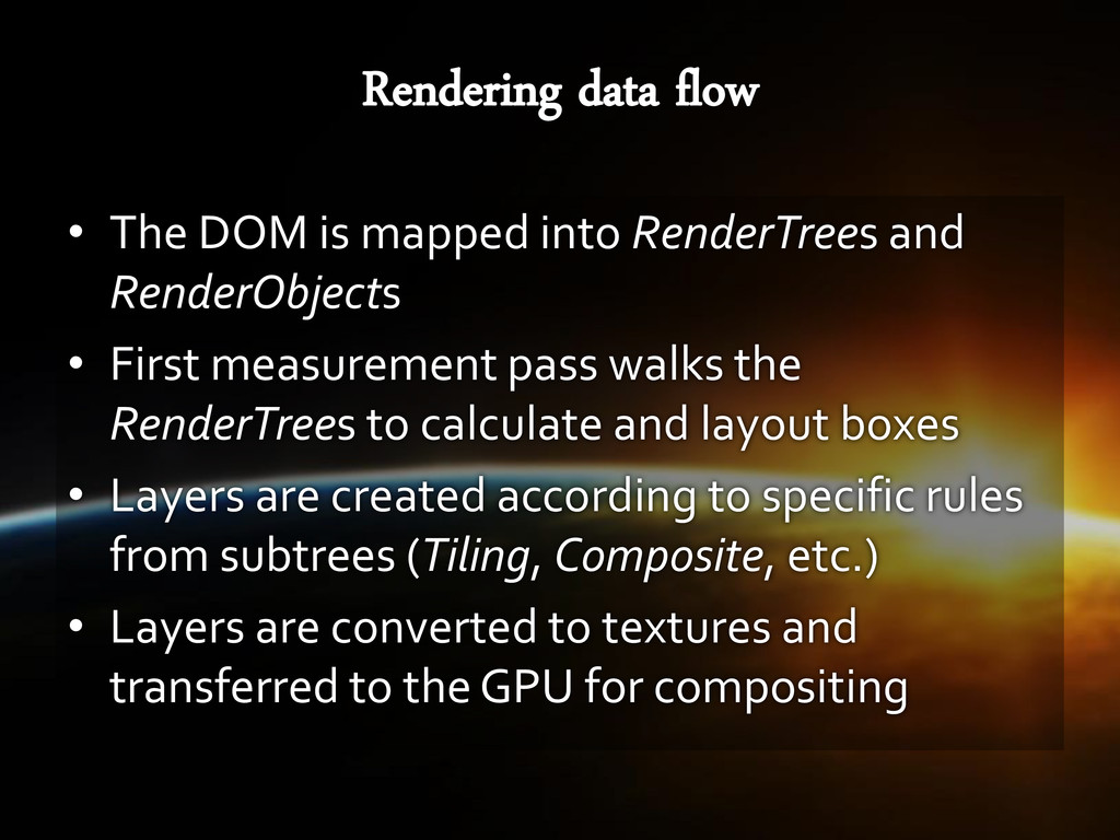 • The DOM is mapped into RenderTrees and Render...