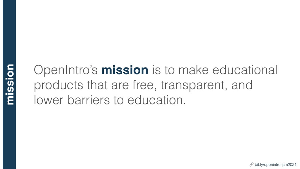 OpenIntro's mission is to make educational prod...
