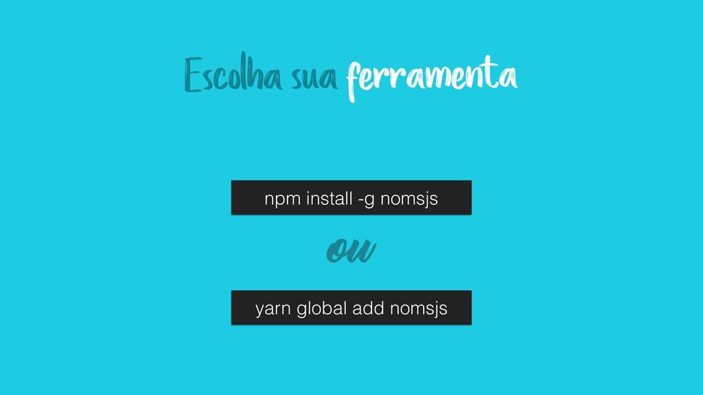 npm install -g nomsjs yarn global add nomsjs ou...