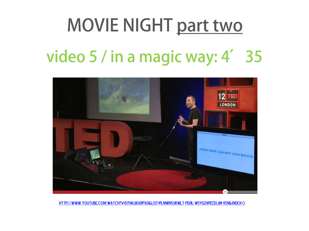 video 5 / in a magic way: 4'35 http://www.youtu...