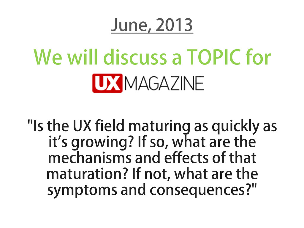 "We will discuss a TOPIC for ""Is the UX field ma..."