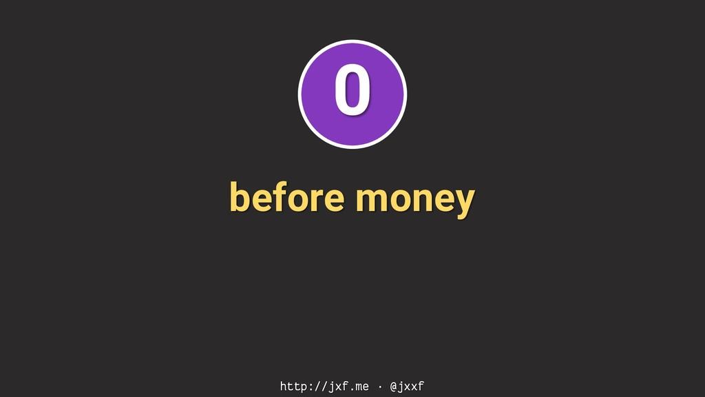 before money http://jxf.me · @jxxf 0