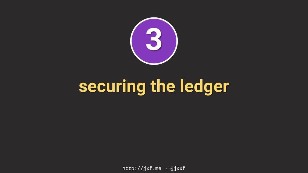 securing the ledger http://jxf.me · @jxxf 3