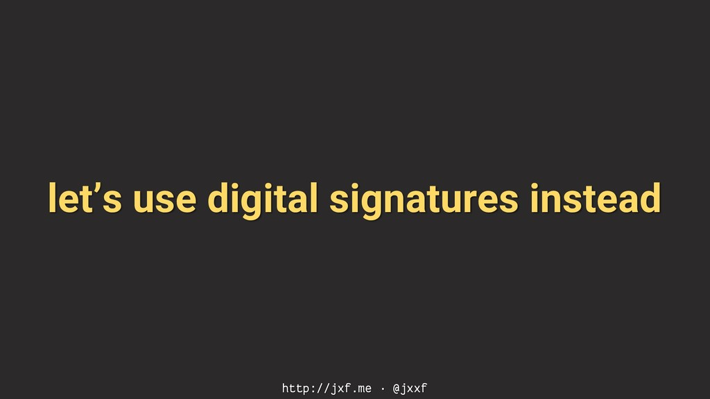 let's use digital signatures instead http://jxf...