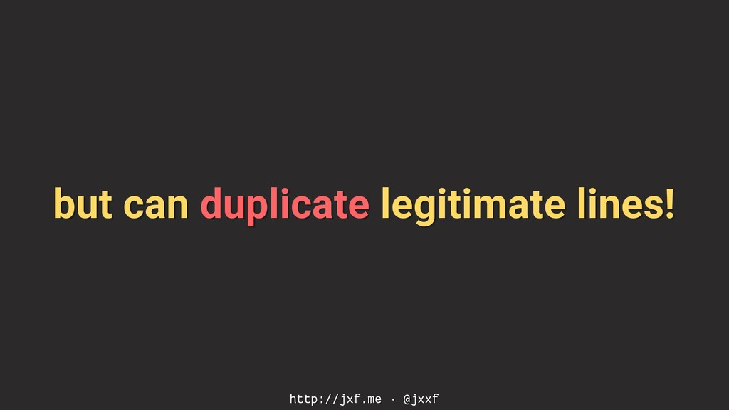 but can duplicate legitimate lines! http://jxf....