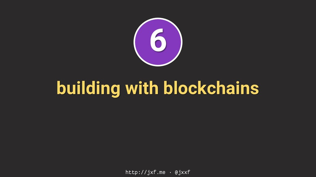 building with blockchains http://jxf.me · @jxxf...