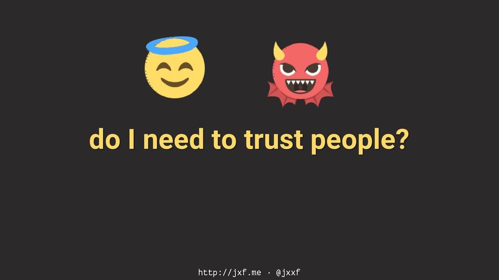 do I need to trust people? http://jxf.me · @jxxf