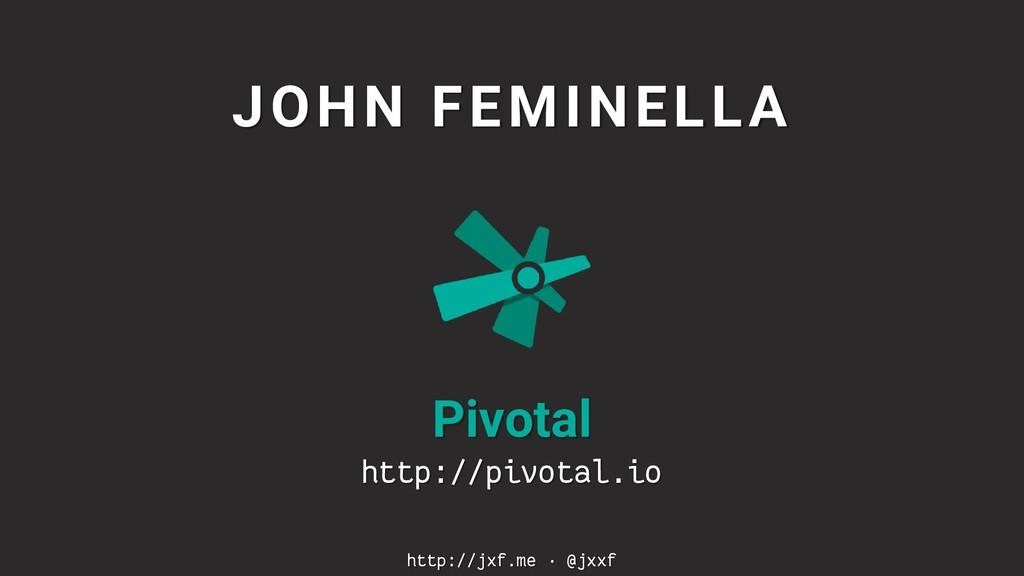 JOHN FEMINELLA Pivotal http://pivotal.io http:/...