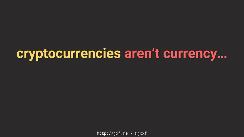 cryptocurrencies aren't currency… http://jxf.me...