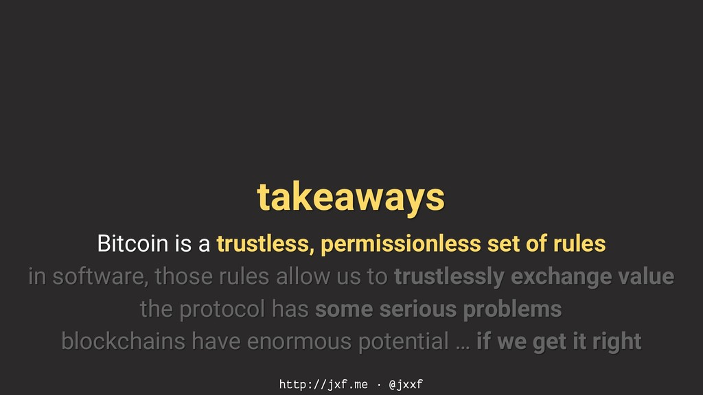 takeaways Bitcoin is a trustless, permissionles...