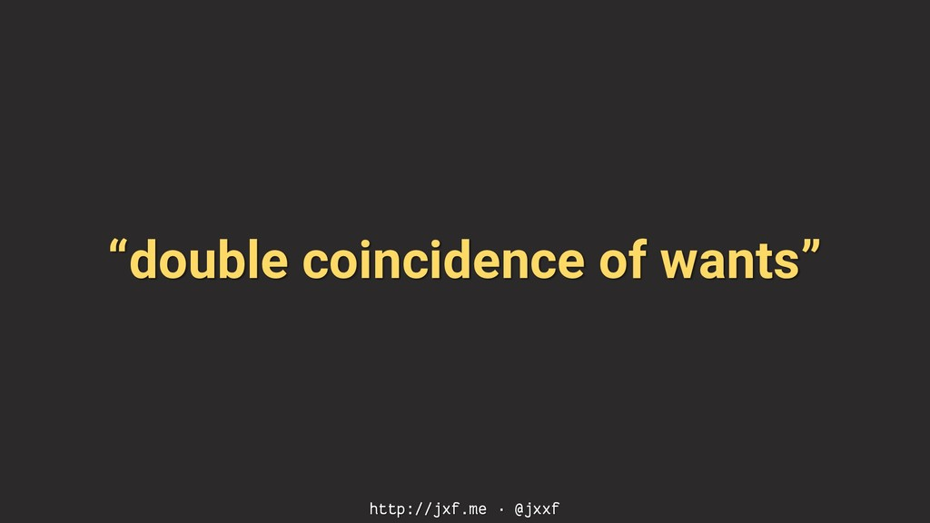 """double coincidence of wants"" http://jxf.me · @..."