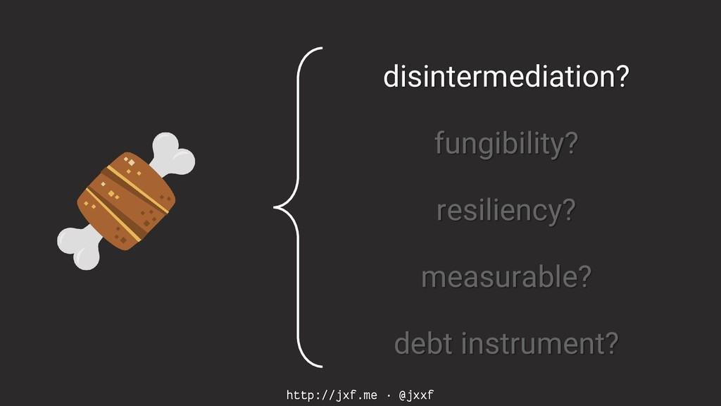 http://jxf.me · @jxxf disintermediation? fungib...