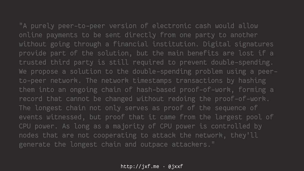 "http://jxf.me · @jxxf ""A purely peer-to-peer ve..."